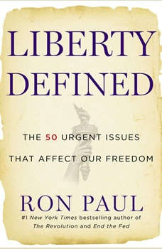 Liberty Defined: 50 Essential Issues That Affect Our Freedom 50 Essential Issues That Affect Our Freedom, Ron Paul