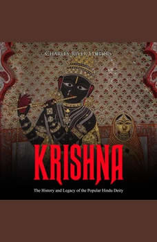 Krishna: The History and Legacy of the Popular Hindu Deity, Charles River Editors