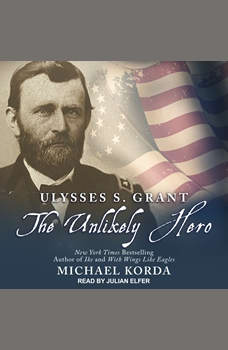 Ulysses S. Grant: The Unlikely Hero, Michael Korda