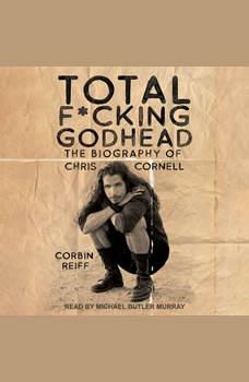 Total F*cking Godhead: The Biography of Chris Cornell, Corbin Reiff