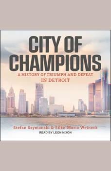 City of Champions: A History of Triumph and Defeat in Detroit, Stefan Szymanski