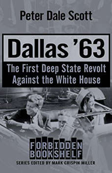 Dallas '63: The First Deep State Revolt Against the White House, Peter Dale Scott