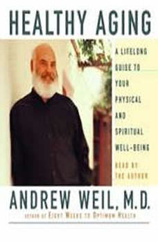 Healthy Aging: A Lifelong Guide to Your Well-Being, Andrew Weil, M.D.
