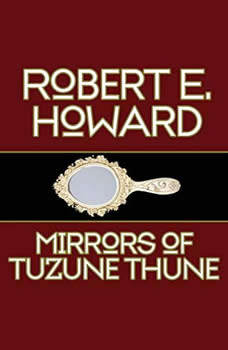 Mirrors of Tuzune Thune, Robert E. Howard