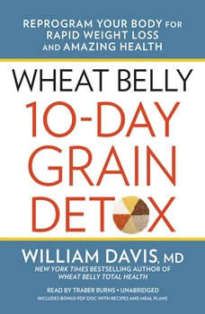 Wheat Belly 10-Day Grain Detox: Reprogram Your Body for Rapid Weight Loss and Amazing Health Reprogram Your Body for Rapid Weight Loss and Amazing Health, William Davis, MD