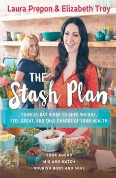 The Stash Plan: Your 21-Day Guide to Shed Weight, Feel Great, and Take Charge of Your Health Your 21-Day Guide to Shed Weight, Feel Great, and Take Charge of Your Health, Laura Prepon