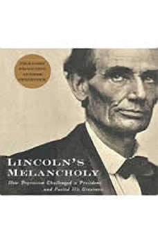Lincoln's Melancholy: How Depression Challenged a President and Fueled His Greatness How Depression Challenged a President and Fueled His Greatness, Joshua Shenk