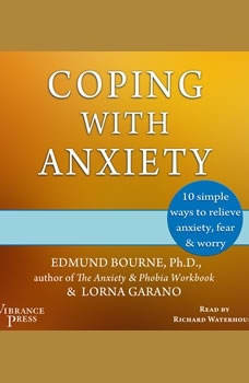 Coping with Anxiety: 10 Simple Ways to Relieve Anxiety, Fear & Worry, Edmund Bourne and Lorna Garano