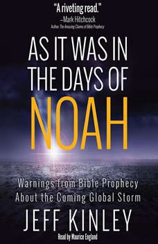 As It Was in the Days of Noah: Warnings from Bible Prophecy About the Coming Global Storm, Jeff Kinley