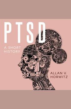 PTSD: A Short History, Allan V. Horwitz