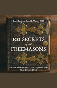 101 Secrets of the Freemasons: The Truth Behind the World's Most Mysterious Society, Barb Karg