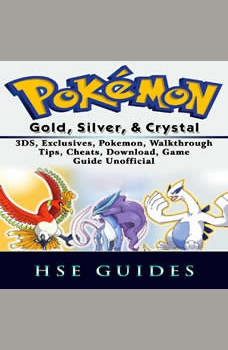 Pokemon Gold, Silver, & Crystal 3DS, Exclusives, Pokemon, Walkthrough, Tips, Cheats, Download, Game Guide Unofficial, Hse Guides