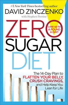 Zero Sugar Diet: The 14-Day Plan to Flatten Your Belly, Crush Cravings, and Help Keep You Lean for Life, David Zinczenko