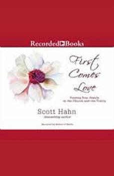 First Comes Love: Finding Your Family in the Church and the Trinity Finding Your Family in the Church and the Trinity, Scott Hahn