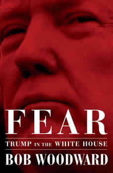 Fear: Trump in the White House Trump in the White House, Bob Woodward