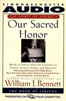 Our Sacred Honor: Stories Letters Songs Poems Speeches Hymns Birth Nation, William J. Bennett