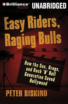 Easy Riders, Raging Bulls: How the Sex-Drugs-and-Rock 'N' Roll Generation Saved Hollywood How the Sex-Drugs-and-Rock 'N' Roll Generation Saved Hollywood, Peter Biskind