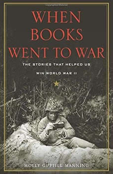 When Books Went to War: The Stories That Helped Us Win World War II, Molly Guptill Manning