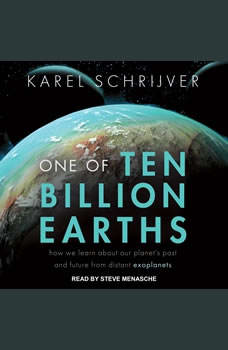 One of Ten Billion Earths: How We Learn About Our Planet's Past and Future From Distant Exoplanets How We Learn About Our Planet's Past and Future From Distant Exoplanets, Karel Schrijver