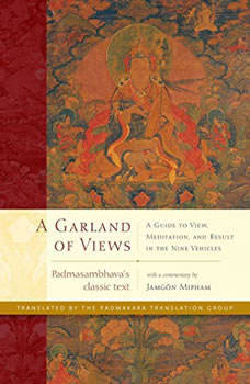 A Garland of Views: A Guide to View, Meditation, and Result in the Nine Vehicles A Guide to View, Meditation, and Result in the Nine Vehicles, Padmasambhava