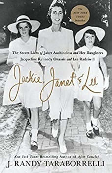 Jackie, Janet & Lee: The Secret Lives of Janet Auchincloss and Her Daughters, Jacqueline Kennedy Onassis and Lee Radziwill The Secret Lives of Janet Auchincloss and Her Daughters, Jacqueline Kennedy Onassis and Lee Radziwill, J. Randy Taraborrelli