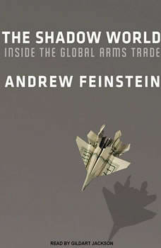 The Shadow World: Inside the Global Arms Trade Inside the Global Arms Trade, Andrew Feinstein