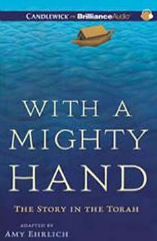 With a Mighty Hand: The Story in the Torah The Story in the Torah, Amy Ehrlich
