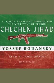 Chechen Jihad: The Next Wave of Terror, Yossef Bodansky