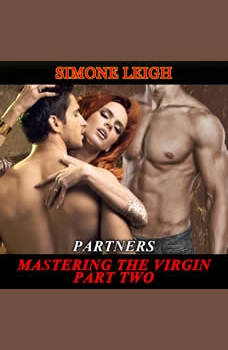 Partners - Mastering the Virgin - Part Two: A Tale of BDSM, Menage Erotic Romance, Simone Leigh