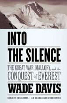 Into the Silence: The Great War, Mallory, and the Conquest of Everest The Great War, Mallory, and the Conquest of Everest, Wade Davis