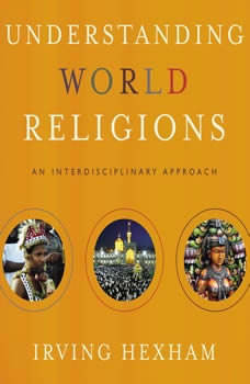 Understanding World Religions: Audio Lectures: An Interdisciplinary Approach An Interdisciplinary Approach, Irving Hexham
