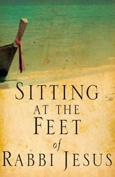 Sitting at the Feet of Rabbi Jesus: How the Jewishness of Jesus Can Transform Your Faith, Ann Spangler