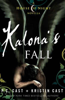 Kalona's Fall: A House of Night Novella A House of Night Novella, P. C. Cast