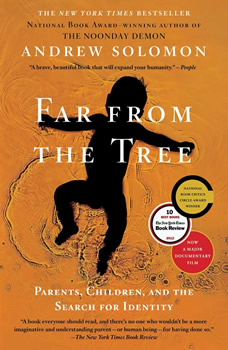Far From the Tree: Parents, Children and the Search for Identity Parents, Children and the Search for Identity, Andrew Solomon