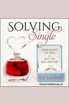 Solving Single: How to Get the Ring, Not the Run Around, G.L. Lambert