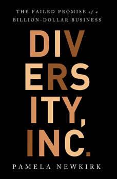 Diversity, Inc.: The Failed Promise of a Billion-Dollar Business, Pamela Newkirk