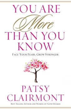You Are More Than You Know: Face Your Fears, Grow Stronger, Patsy Clairmont