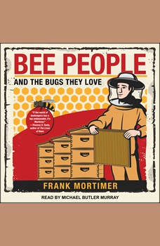 Bee People and the Bugs They Love, Frank Mortimer