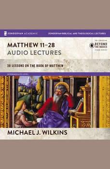 Matthew 11-28: Audio Lectures, Michael J. Wilkins
