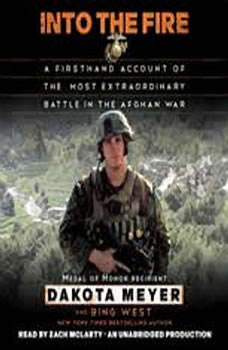 Into the Fire: A Firsthand Account of the Most Extraordinary Battle in the Afghan War, Dakota Meyer