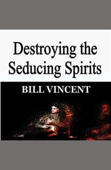 Destroying the Seducing Spirits, Bill Vincent