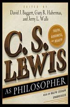 C. S. Lewis as Philosopher: Truth, Goodness, and Beauty, Edited by David J. Baggett, Gary R. Habermas, and Jerry L. Walls; Foreword by Tom Morris