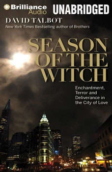 Season of the Witch: Enchantment, Terror, and Deliverance in the City of Love Enchantment, Terror, and Deliverance in the City of Love, David Talbot