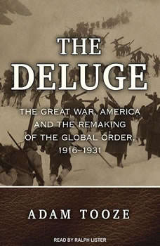 The Deluge: The Great War, America and the Remaking of the Global Order, 1916-1931, Adam Tooze