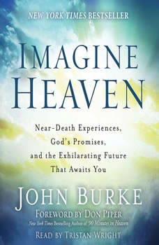Imagine Heaven: Near-Death Experiences, God's Promises, and the Exhilarating Future That Awaits You Near-Death Experiences, God's Promises, and the Exhilarating Future That Awaits You, John Burke
