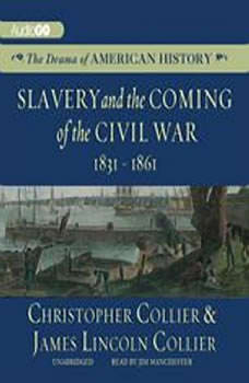 Slavery and the Coming of the Civil War: 18311861, Christopher Collier; James Lincoln Collier