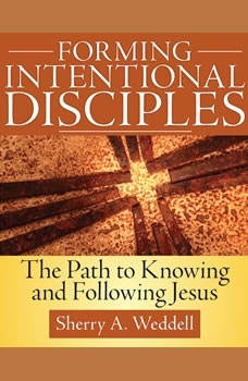 Forming Intentional Disciple: The Path to Knowing and Following Jesus, Sherry A. Weddell