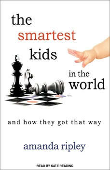 The Smartest Kids in the World: And How They Got That Way, Amanda Ripley
