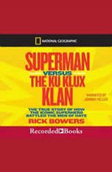 Superman versus The Ku Klux Klan: The True Story of How the Iconic Superhero Battled The Men of Hate, Rick Bowers