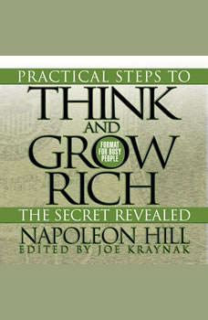 Practical Steps to Think and Grow Rich - The Secret Revealed: Format for Busy People Format for Busy People, Napoleon Hill